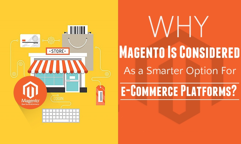 Why Magento Is Considered As A Smarter Option For e-Commerce Platforms?