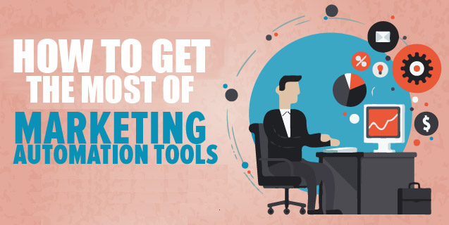 How to Get the Most Out of Marketing Automation Tools